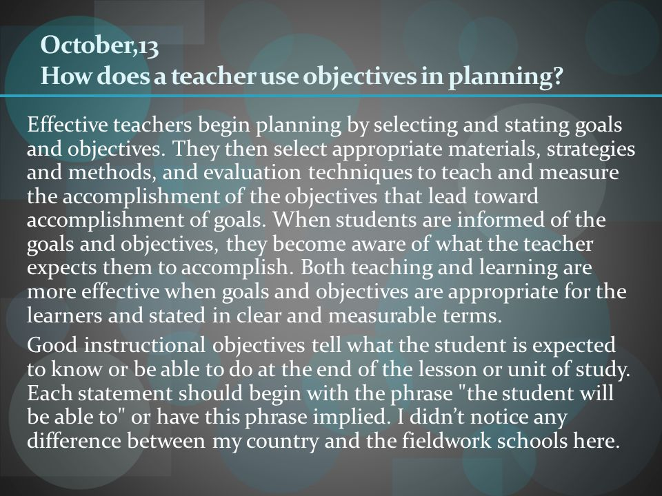 October,13 How does a teacher use objectives in planning
