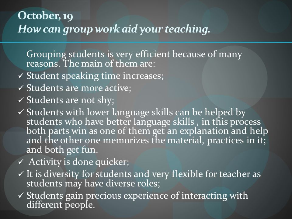 October, 19 How can group work aid your teaching.
