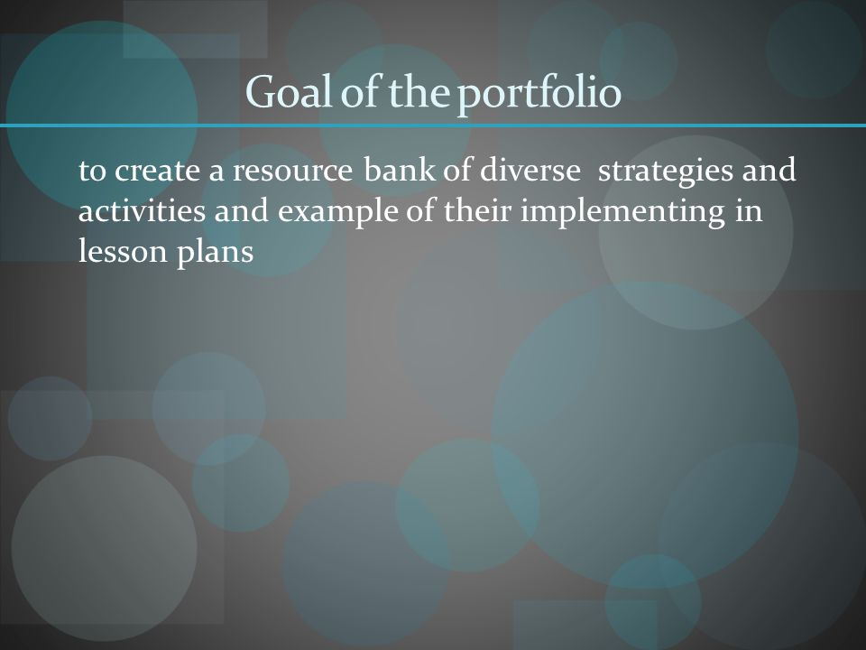 Goal of the portfolio to create a resource bank of diverse strategies and activities and example of their implementing in lesson plans.