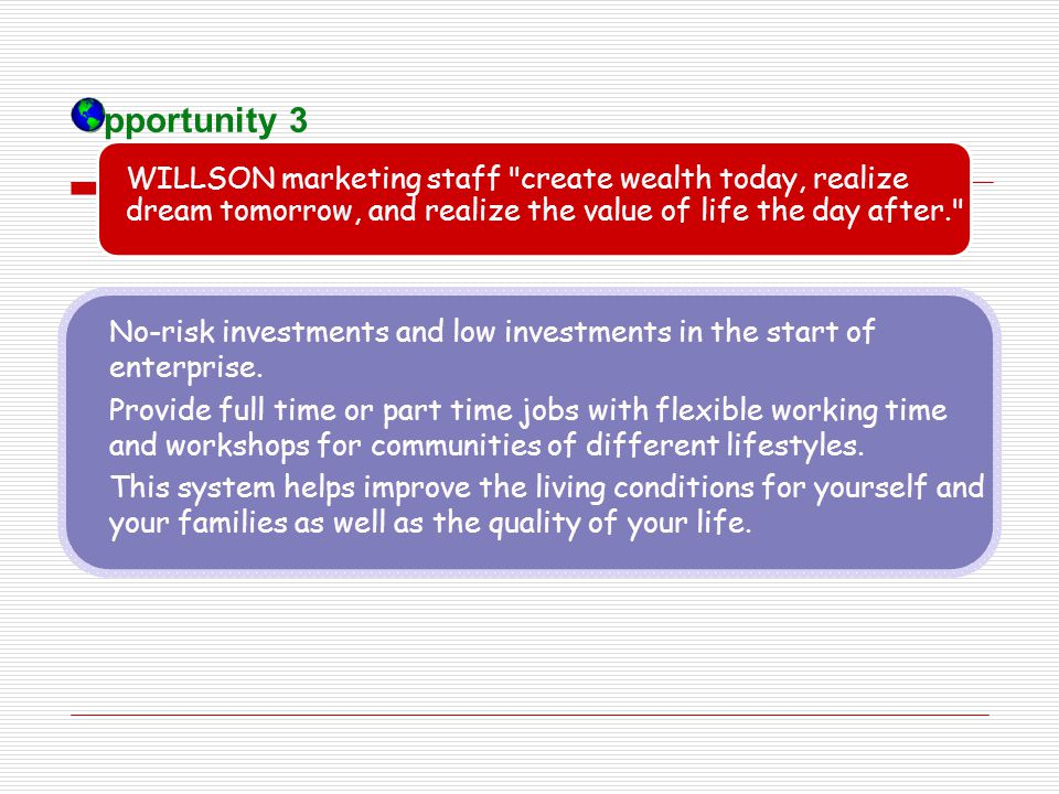 Opportunity 3 WILLSON marketing staff create wealth today, realize dream tomorrow, and realize the value of life the day after.