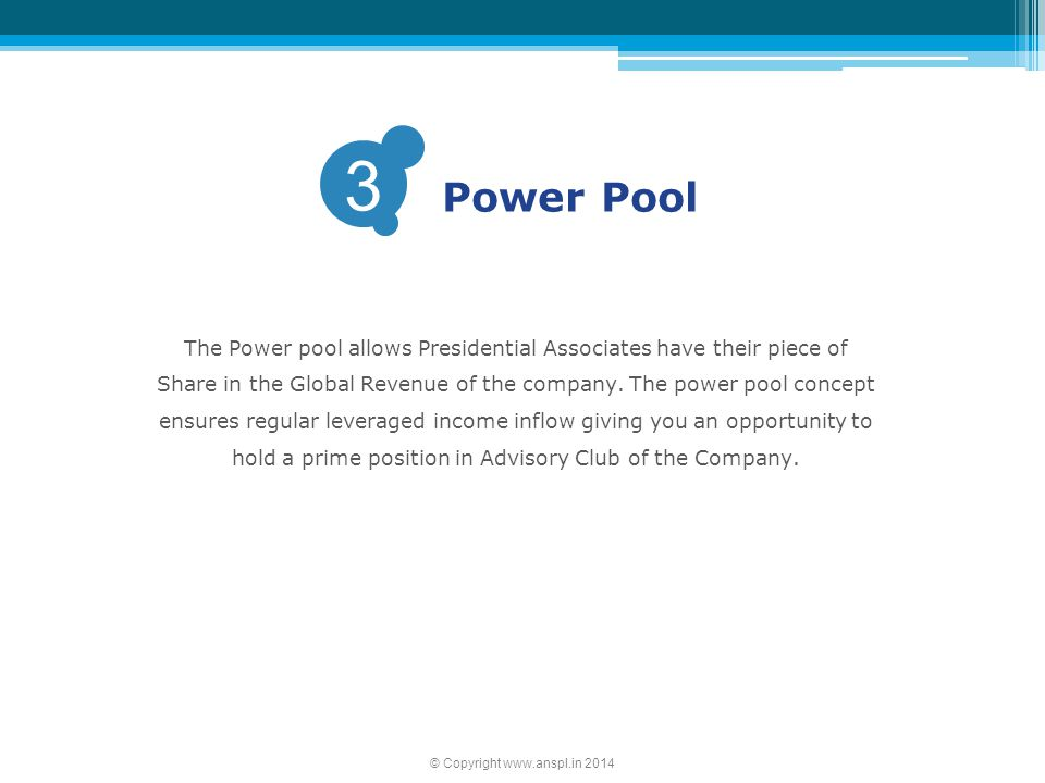 Power Pool 3. The Power pool allows Presidential Associates have their piece of. Share in the Global Revenue of the company. The power pool concept.