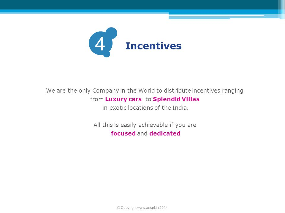 4 Incentives. We are the only Company in the World to distribute incentives ranging from Luxury cars to Splendid Villas.