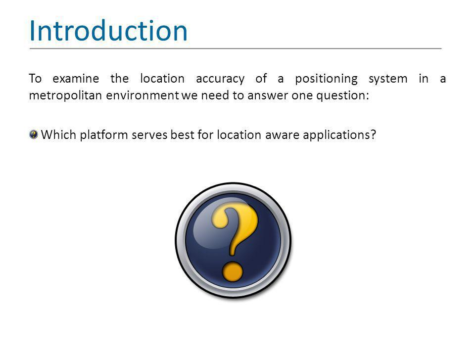 Introduction To examine the location accuracy of a positioning system in a metropolitan environment we need to answer one question: