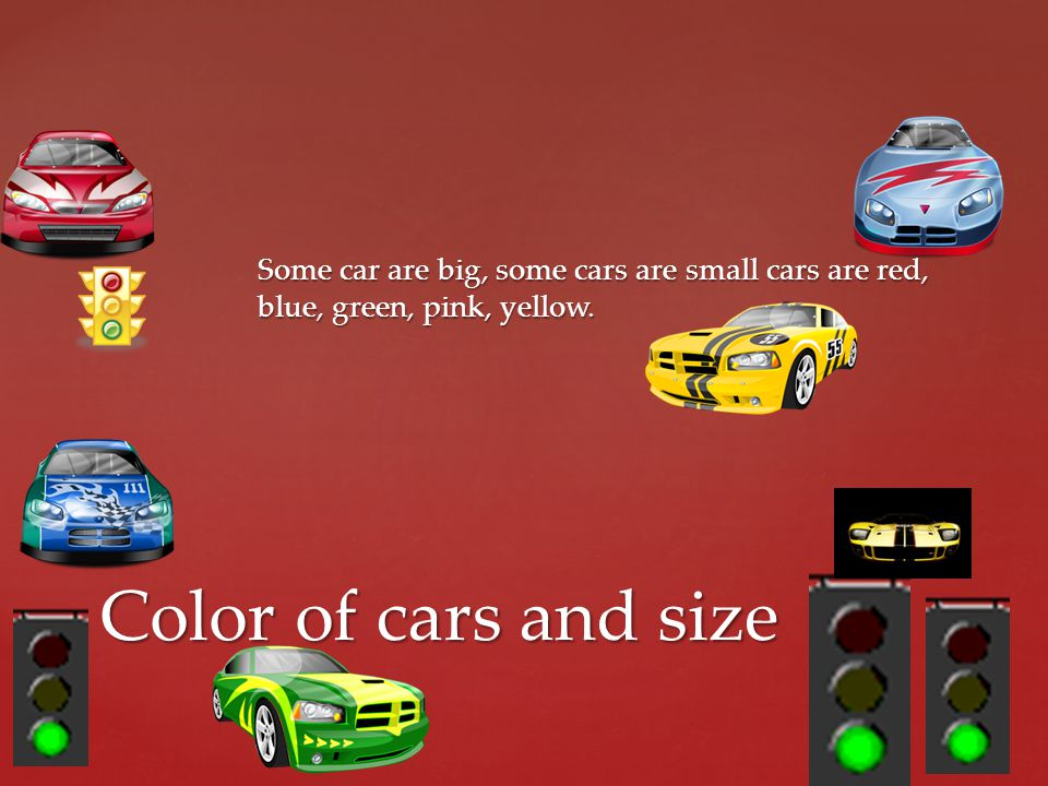 Some car are big, some cars are small cars are red, blue, green, pink, yellow.