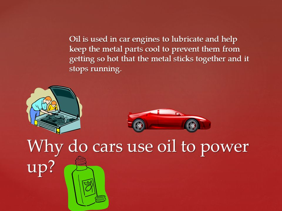 Why do cars use oil to power up