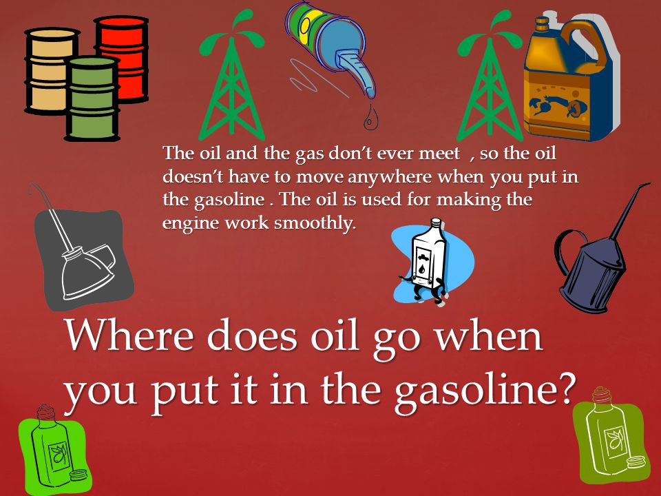 Where does oil go when you put it in the gasoline