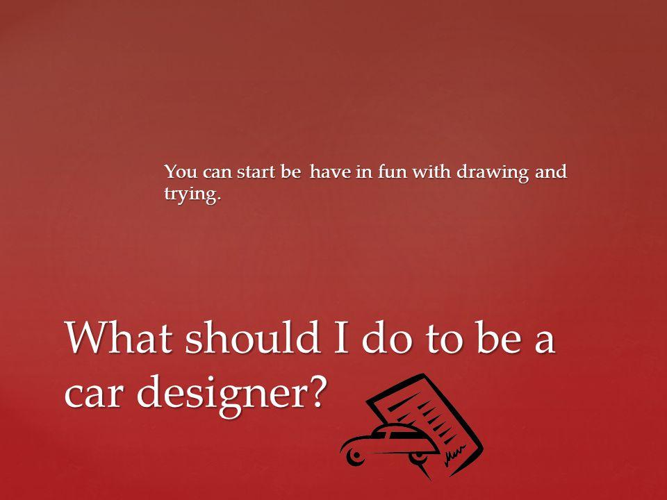 What should I do to be a car designer