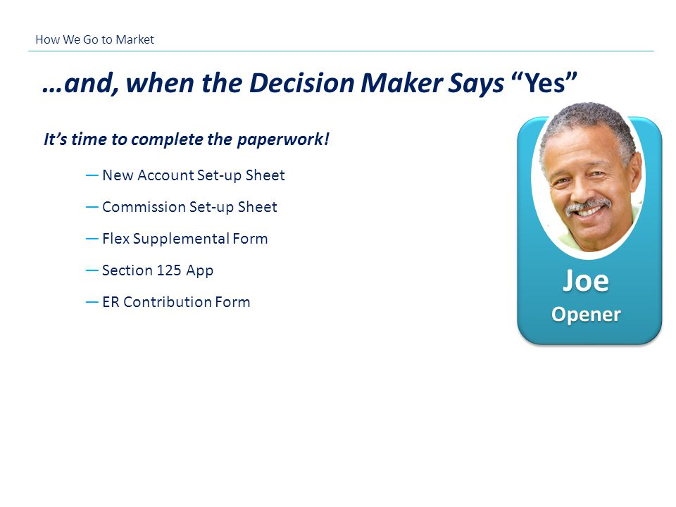 Joe Opener …and, when the Decision Maker Says Yes