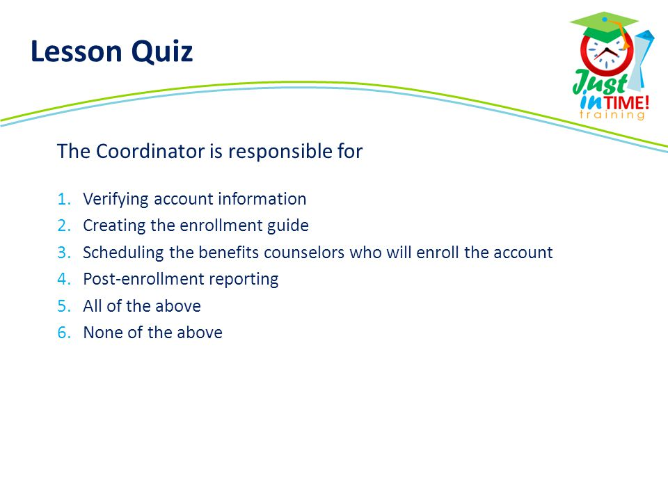 Lesson Quiz The Coordinator is responsible for
