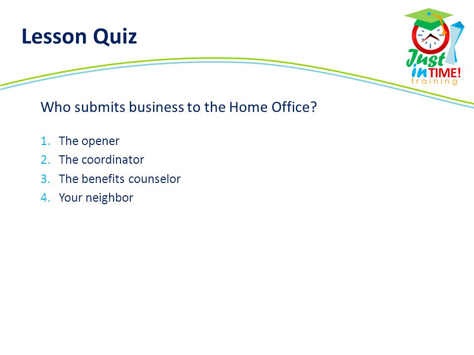 Lesson Quiz Who submits business to the Home Office The opener