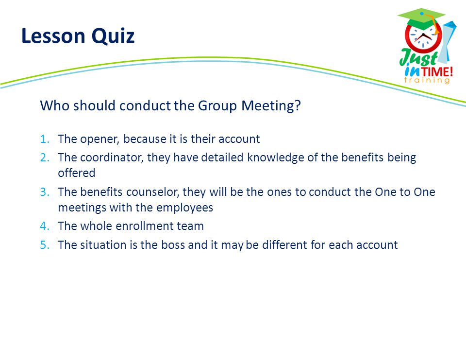 Lesson Quiz Who should conduct the Group Meeting