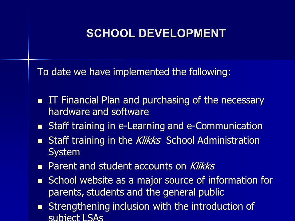 SCHOOL DEVELOPMENT To date we have implemented the following: