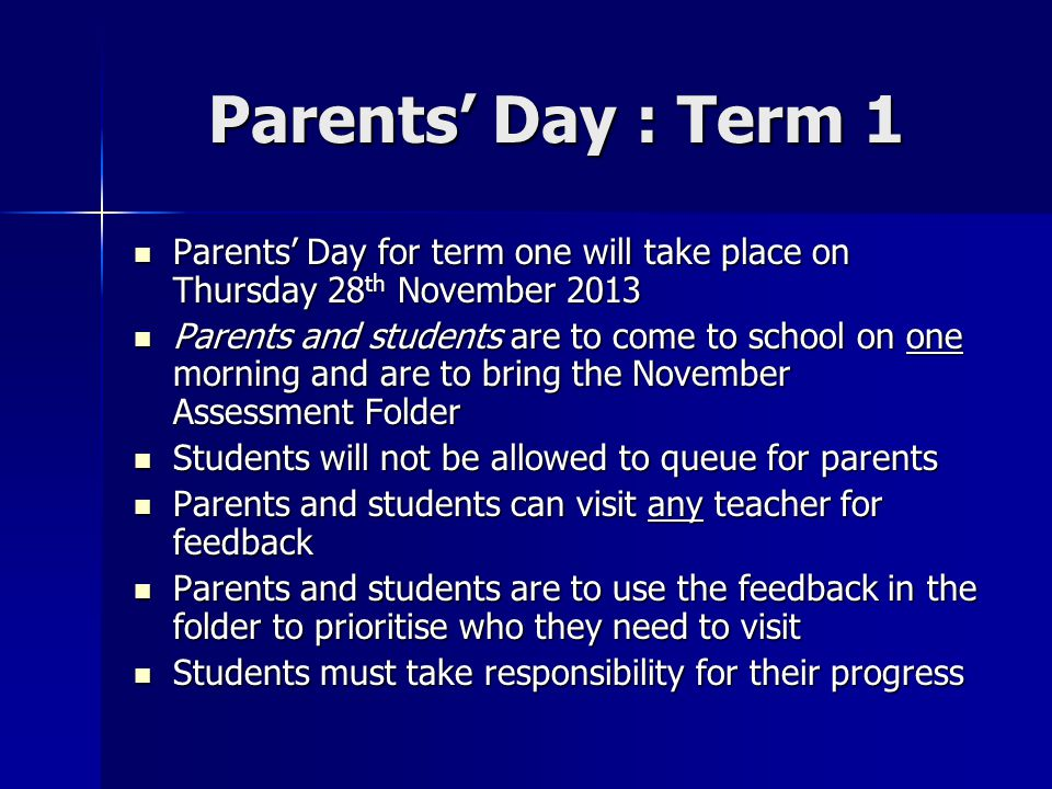 Parents' Day : Term 1 Parents' Day for term one will take place on Thursday 28th November 2013.
