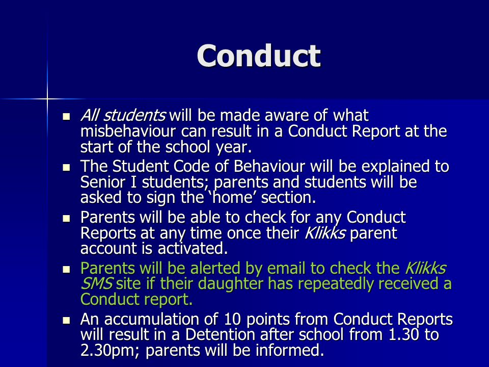 Conduct All students will be made aware of what misbehaviour can result in a Conduct Report at the start of the school year.