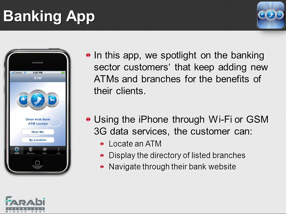 Banking App In this app, we spotlight on the banking sector customers' that keep adding new ATMs and branches for the benefits of their clients.