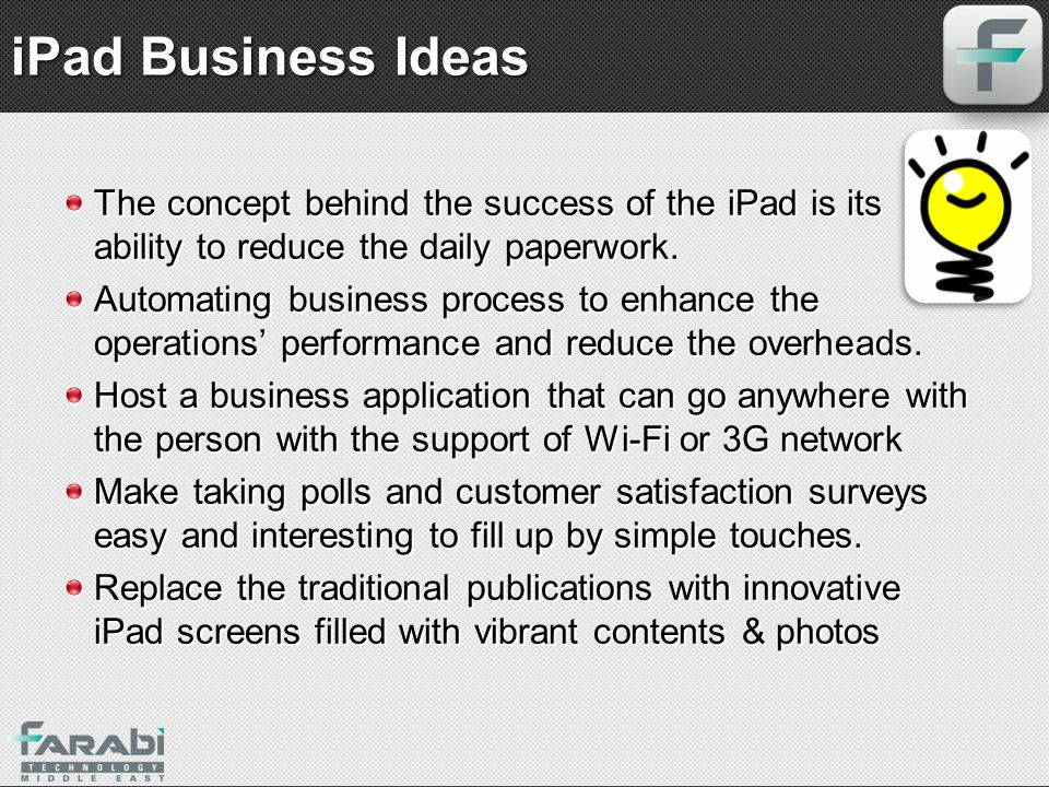 iPad Business Ideas The concept behind the success of the iPad is its ability to reduce the daily paperwork.