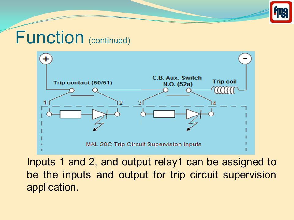 Function (continued) Inputs 1 and 2, and output relay1 can be assigned to be the inputs and output for trip circuit supervision application.