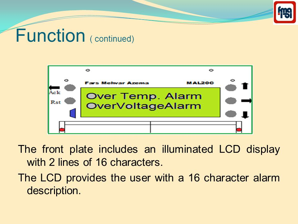 Function ( continued) The front plate includes an illuminated LCD display with 2 lines of 16 characters.