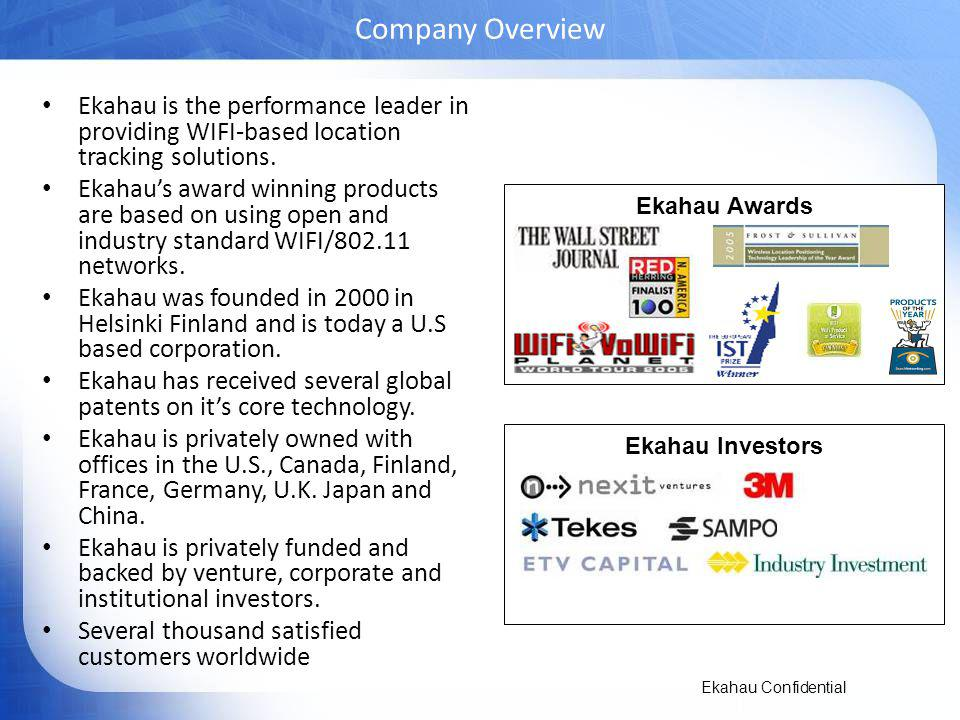 Company Overview Ekahau is the performance leader in providing WIFI-based location tracking solutions.
