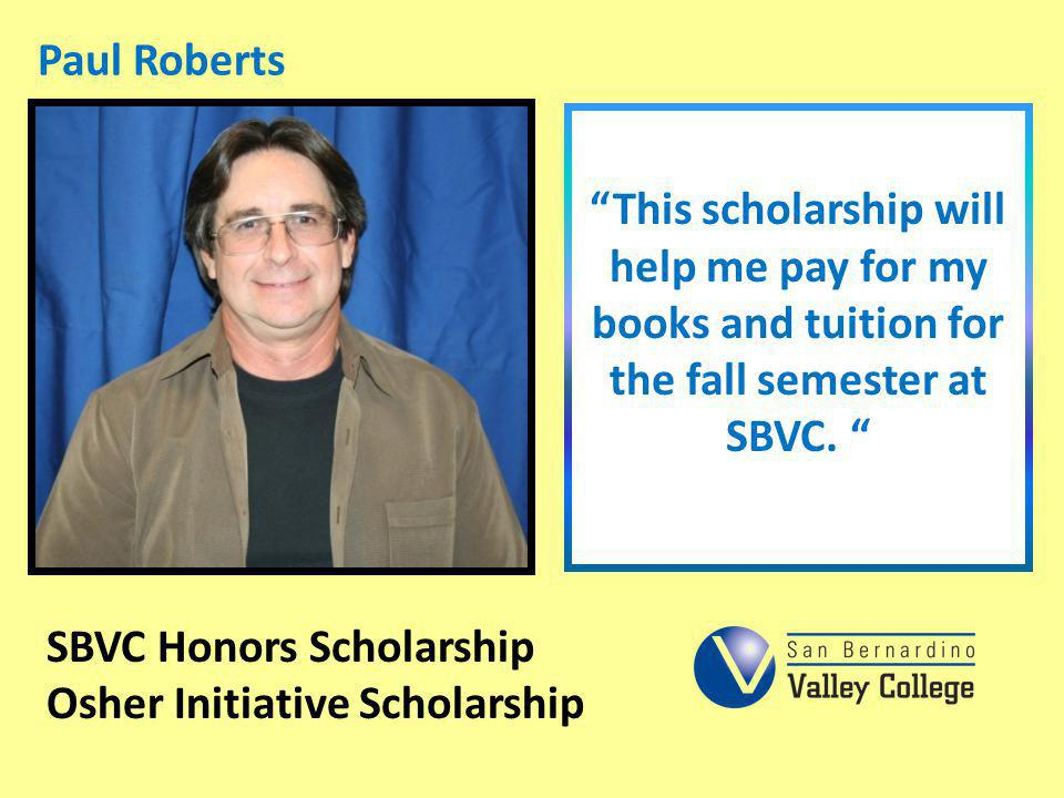 Paul Roberts This scholarship will help me pay for my books and tuition for the fall semester at SBVC.