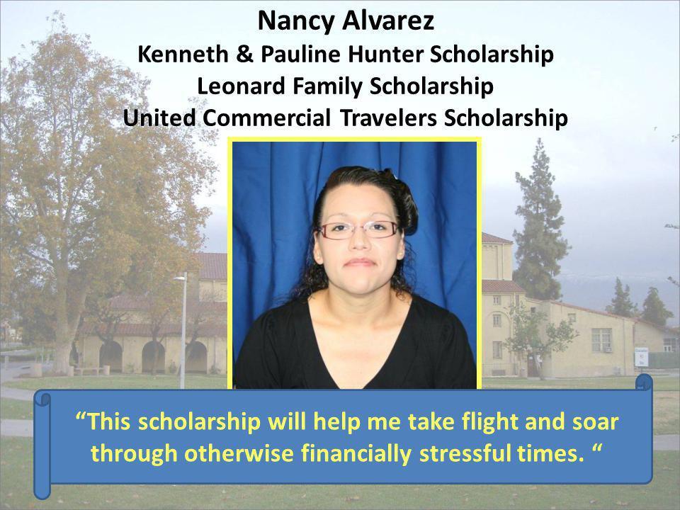 Nancy Alvarez Kenneth & Pauline Hunter Scholarship Leonard Family Scholarship United Commercial Travelers Scholarship