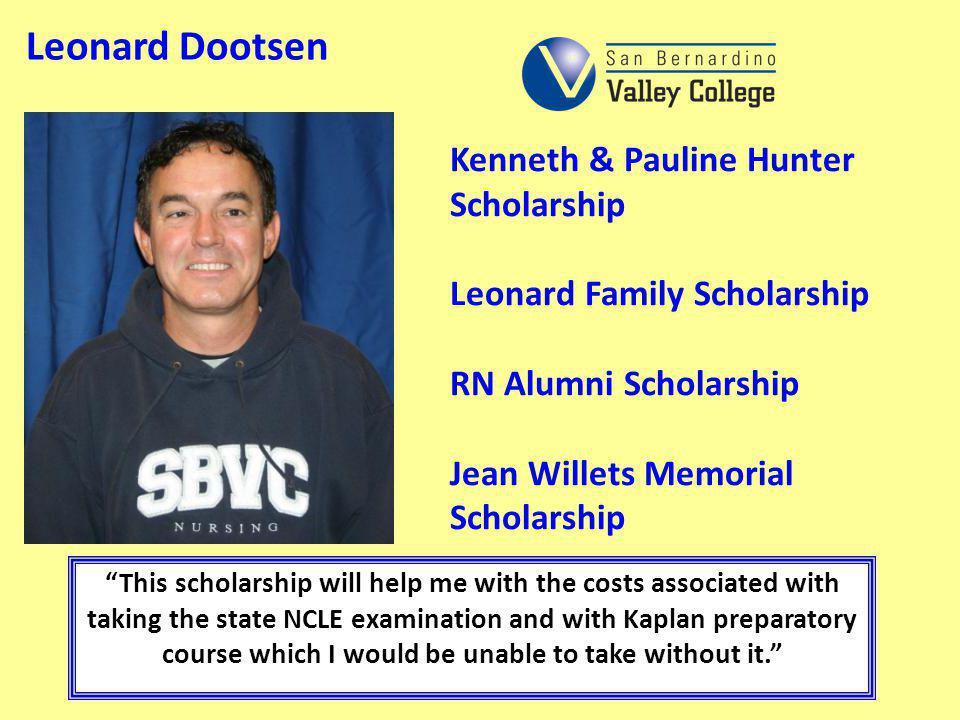Leonard Dootsen Kenneth & Pauline Hunter Scholarship Leonard Family Scholarship RN Alumni Scholarship Jean Willets Memorial Scholarship.