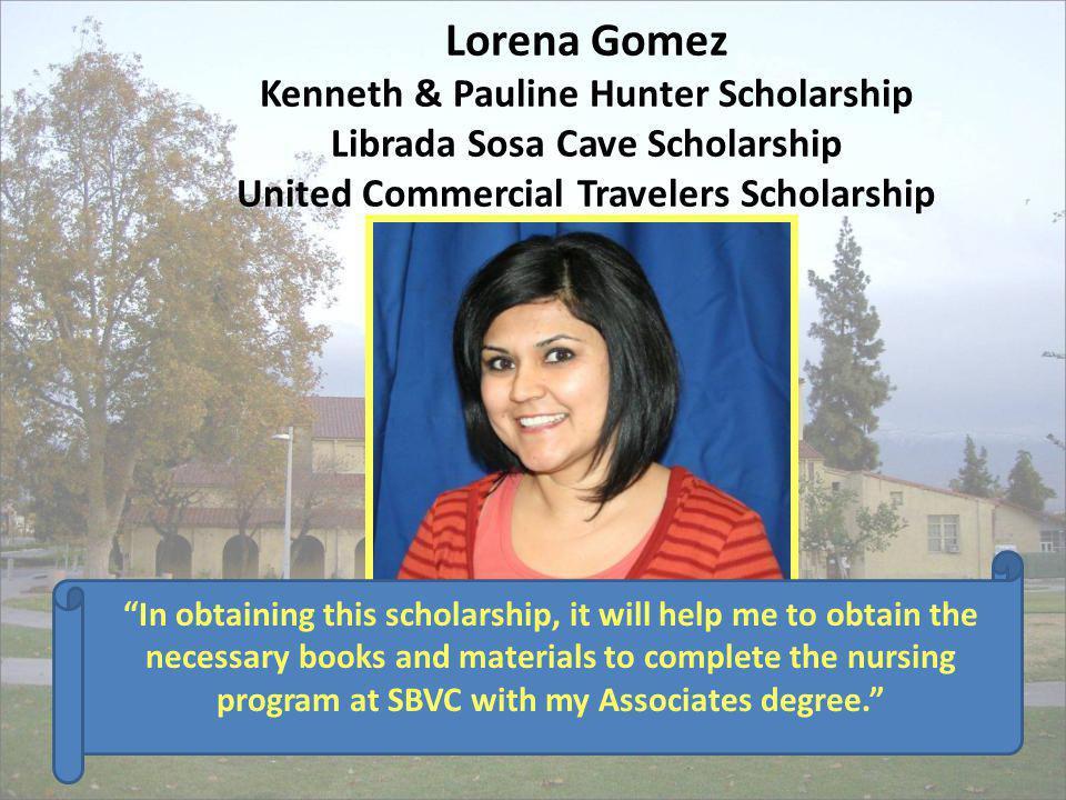 Lorena Gomez Kenneth & Pauline Hunter Scholarship Librada Sosa Cave Scholarship United Commercial Travelers Scholarship