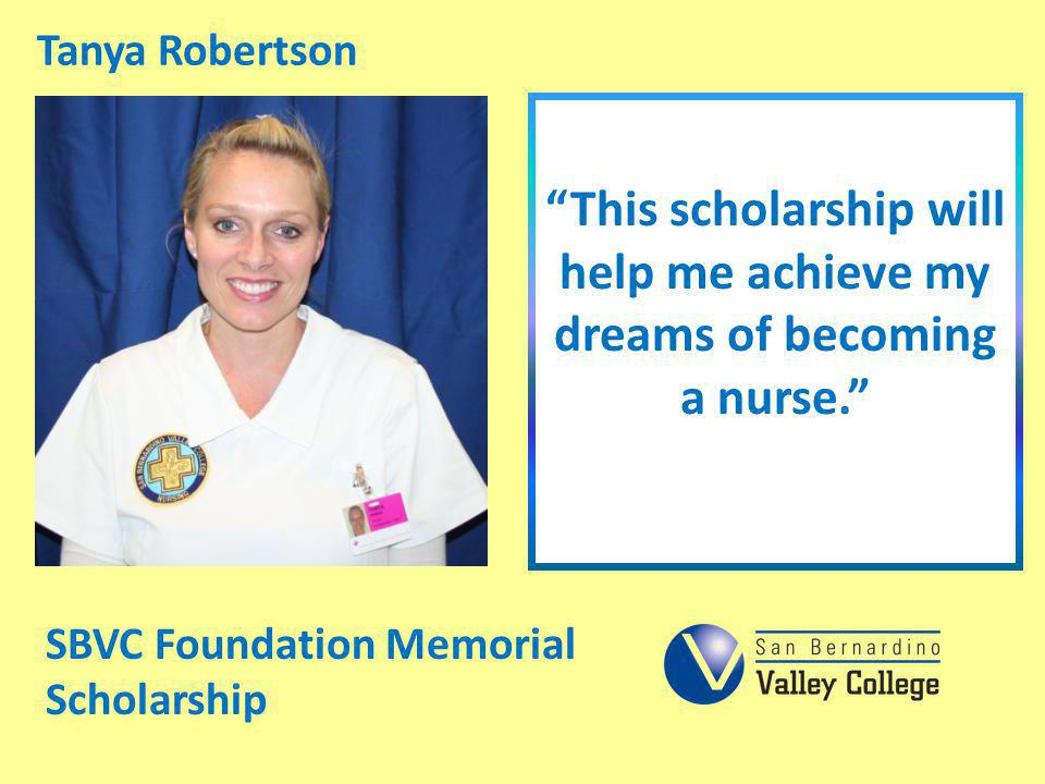 This scholarship will help me achieve my dreams of becoming a nurse.