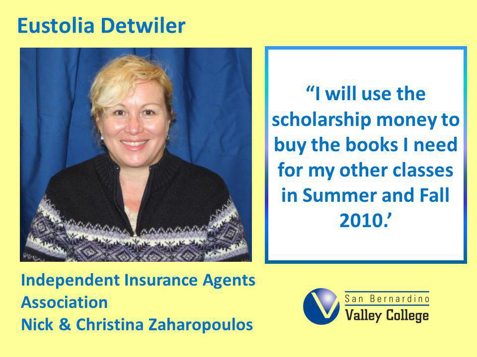 Eustolia Detwiler I will use the scholarship money to buy the books I need for my other classes in Summer and Fall 2010.'