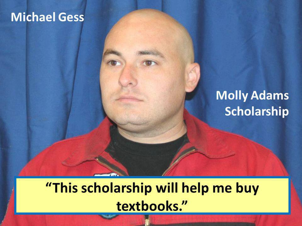 This scholarship will help me buy textbooks.