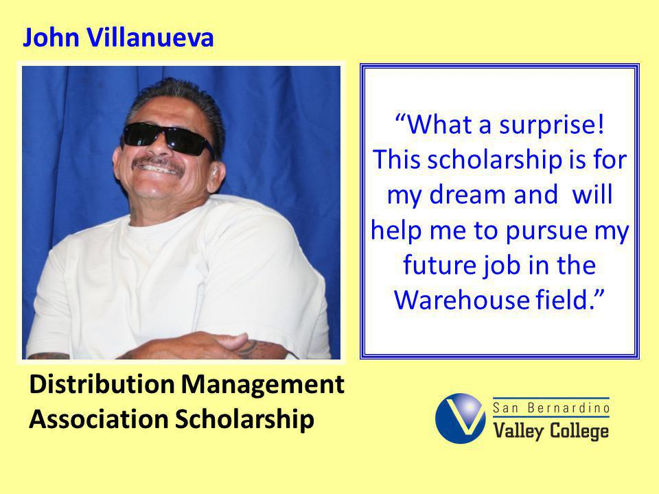 John Villanueva What a surprise! This scholarship is for my dream and will help me to pursue my future job in the Warehouse field.
