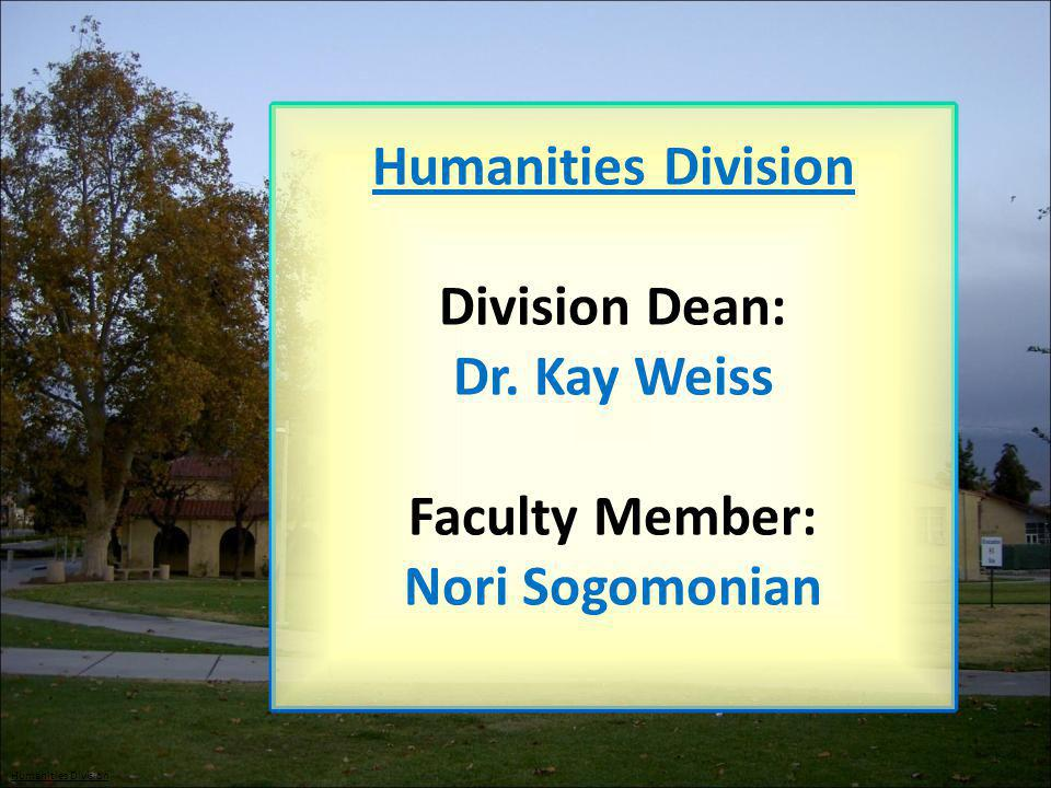 Division Dean: Dr. Kay Weiss Faculty Member: Nori Sogomonian