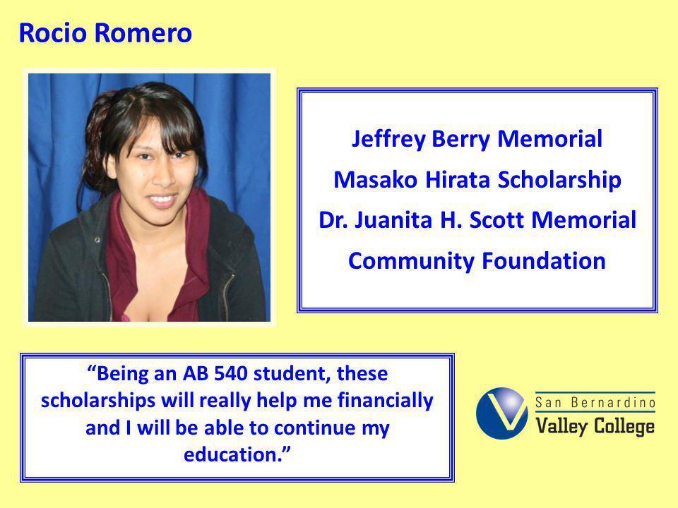 Rocio Romero Jeffrey Berry Memorial Masako Hirata Scholarship Dr. Juanita H. Scott Memorial Community Foundation.