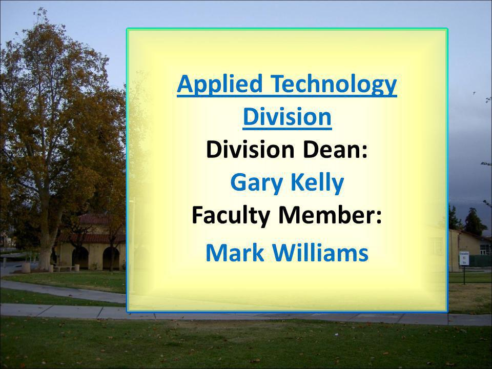 Applied Technology Division Division Dean: Gary Kelly Faculty Member: Mark Williams