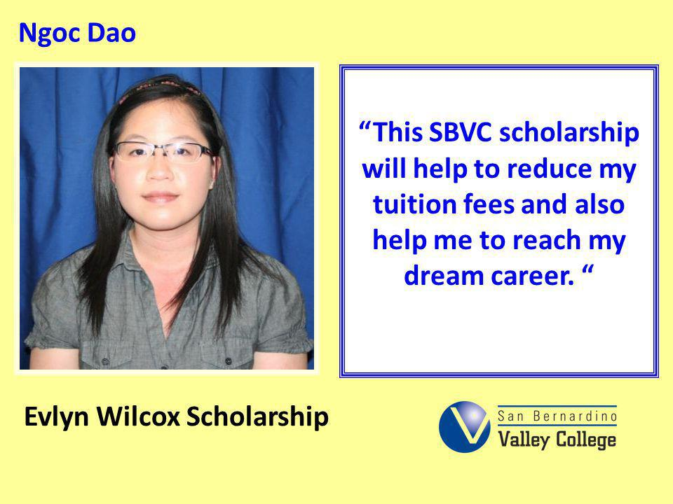 Ngoc Dao This SBVC scholarship will help to reduce my tuition fees and also help me to reach my dream career.