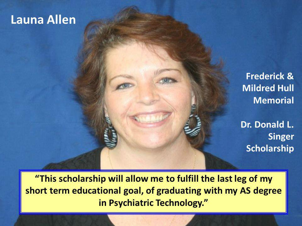 Launa Allen Frederick & Mildred Hull Memorial Dr. Donald L. Singer Scholarship.