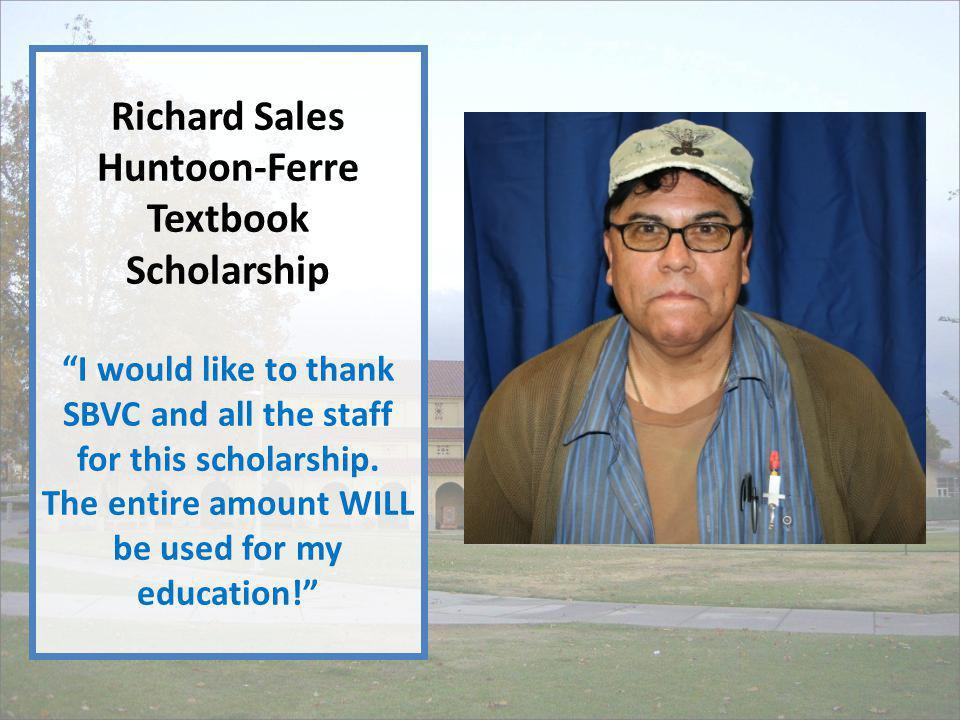 Richard Sales Huntoon-Ferre Textbook Scholarship I would like to thank SBVC and all the staff for this scholarship.