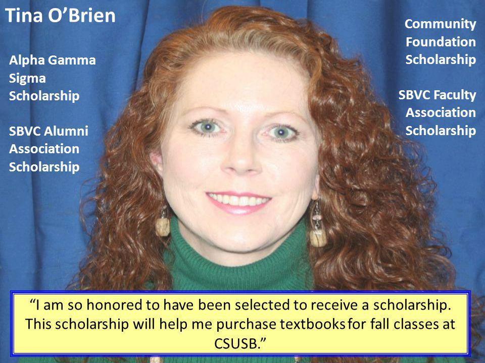 Tina O'Brien Community Foundation Scholarship SBVC Faculty Association Scholarship.