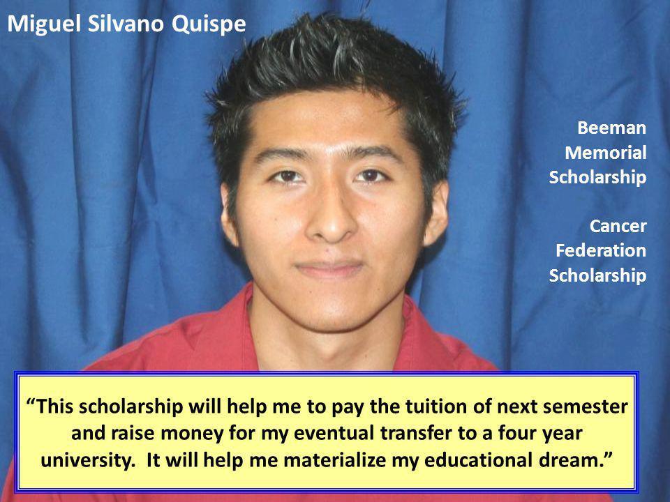 Miguel Silvano Quispe Beeman Memorial Scholarship Cancer Federation Scholarship.