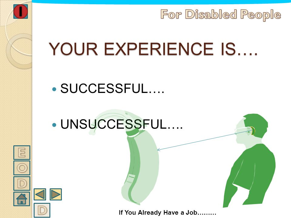 YOUR EXPERIENCE IS…. For Disabled People SUCCESSFUL…. UNSUCCESSFUL…. E