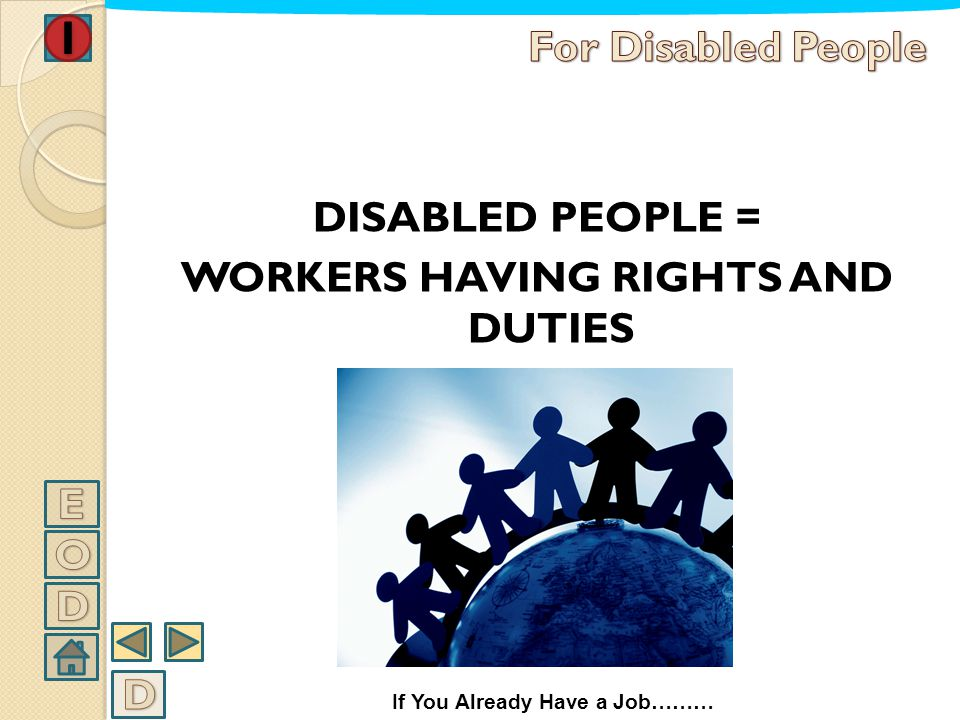 DISABLED PEOPLE = WORKERS HAVING RIGHTS AND DUTIES