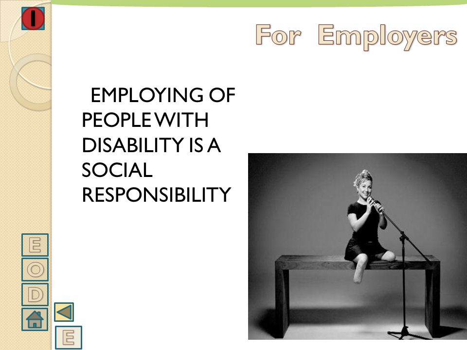 For Employers EMPLOYING OF PEOPLE WITH DISABILITY IS A SOCIAL RESPONSIBILITY E O D E