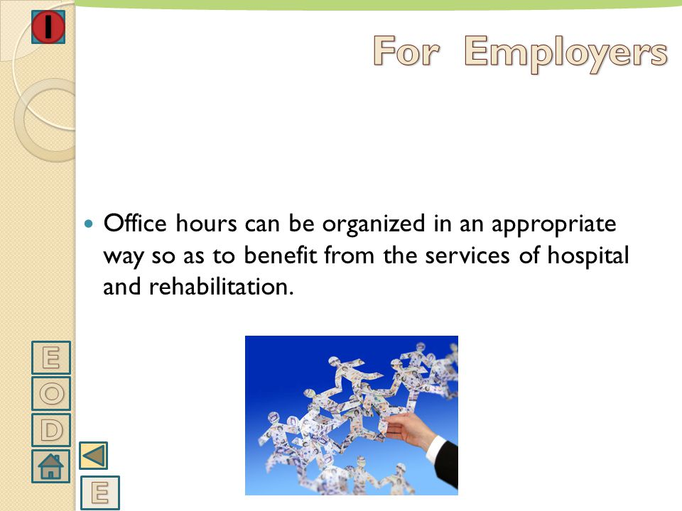 For Employers Office hours can be organized in an appropriate way so as to benefit from the services of hospital and rehabilitation.