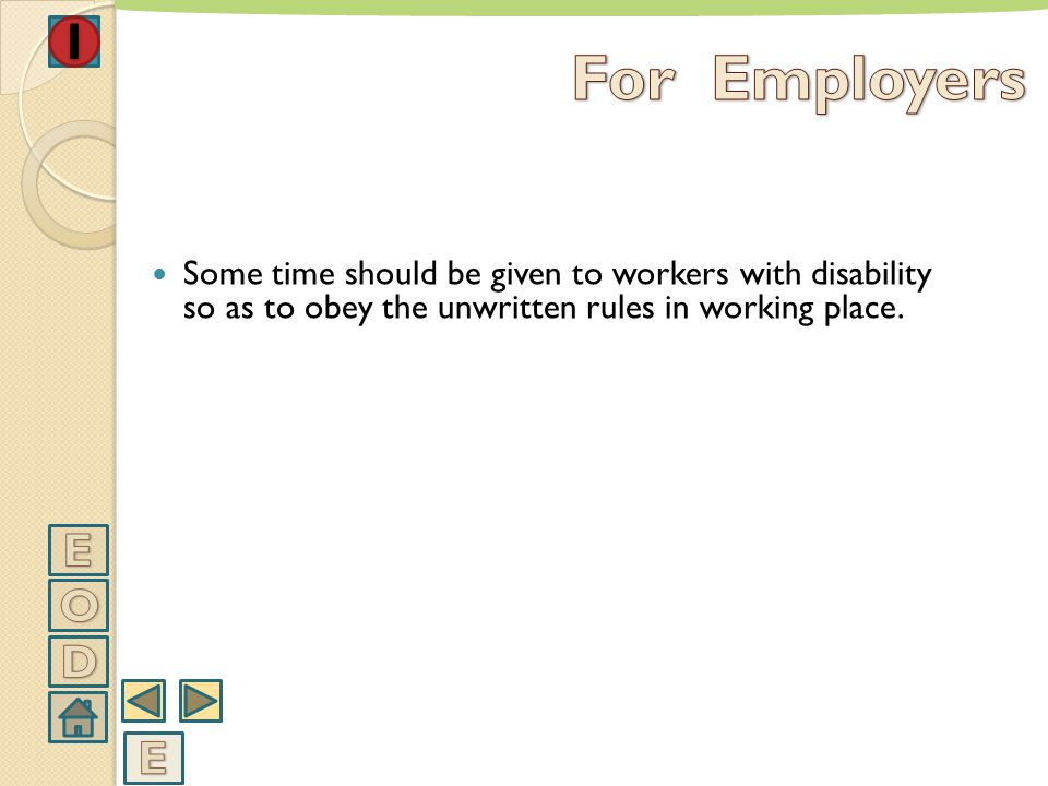 For Employers Some time should be given to workers with disability so as to obey the unwritten rules in working place.