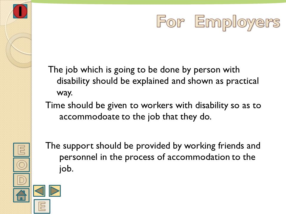 For Employers The job which is going to be done by person with disability should be explained and shown as practical way.