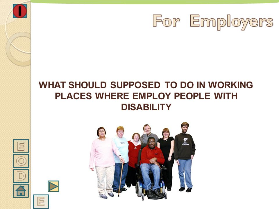 For Employers WHAT SHOULD SUPPOSED TO DO IN WORKING PLACES WHERE EMPLOY PEOPLE WITH DISABILITY. E.