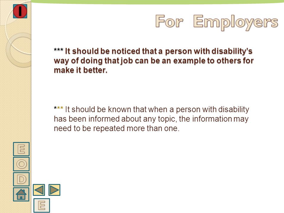 For Employers *** It should be noticed that a person with disability's way of doing that job can be an example to others for make it better.