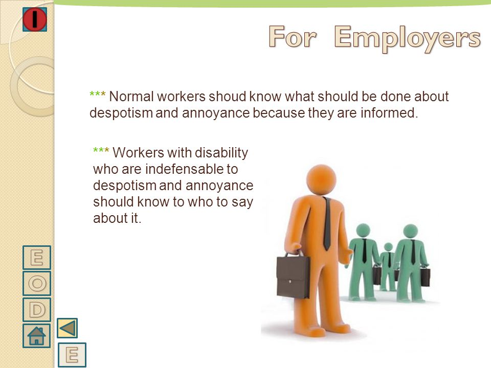 For Employers *** Normal workers shoud know what should be done about despotism and annoyance because they are informed.