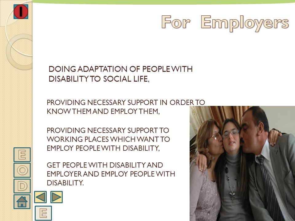 For Employers DOING ADAPTATION OF PEOPLE WITH DISABILITY TO SOCIAL LIFE, PROVIDING NECESSARY SUPPORT IN ORDER TO KNOW THEM AND EMPLOY THEM,