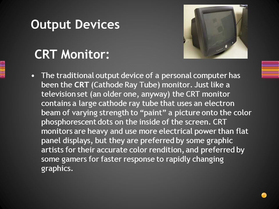 Output Devices CRT Monitor: